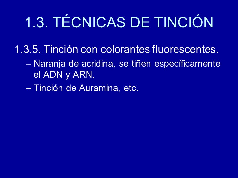1.3. TÉCNICAS DE TINCIÓN 1.3.5. Tinción con colorantes fluorescentes. –Naranja de acridina, se tiñen específicamente el ADN y ARN. –Tinción de Auramin