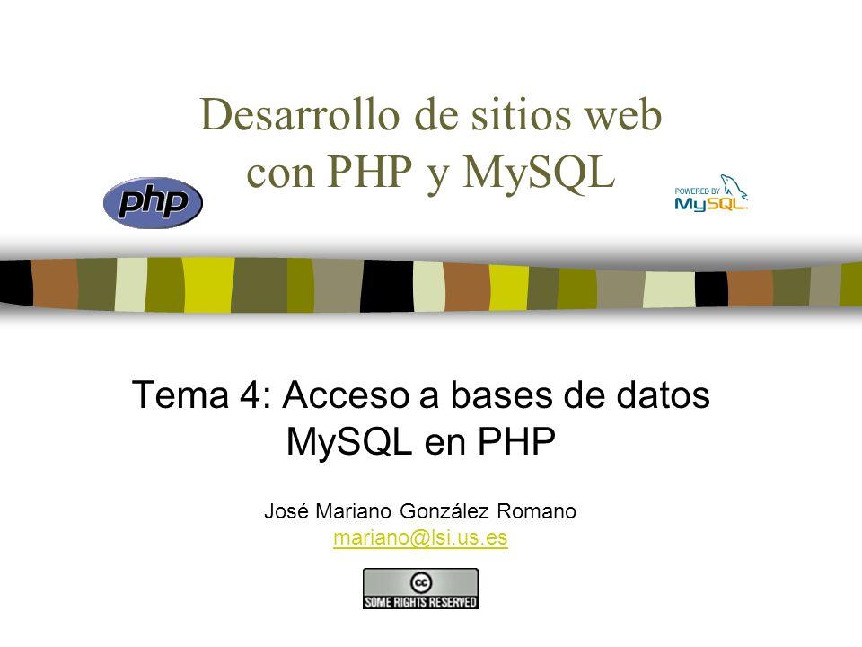 Desarrollo de sitios web con PHP y MySQL Tema 4: Acceso a bases de datos MySQL en PHP José Mariano González Romano mariano@lsi.us.es