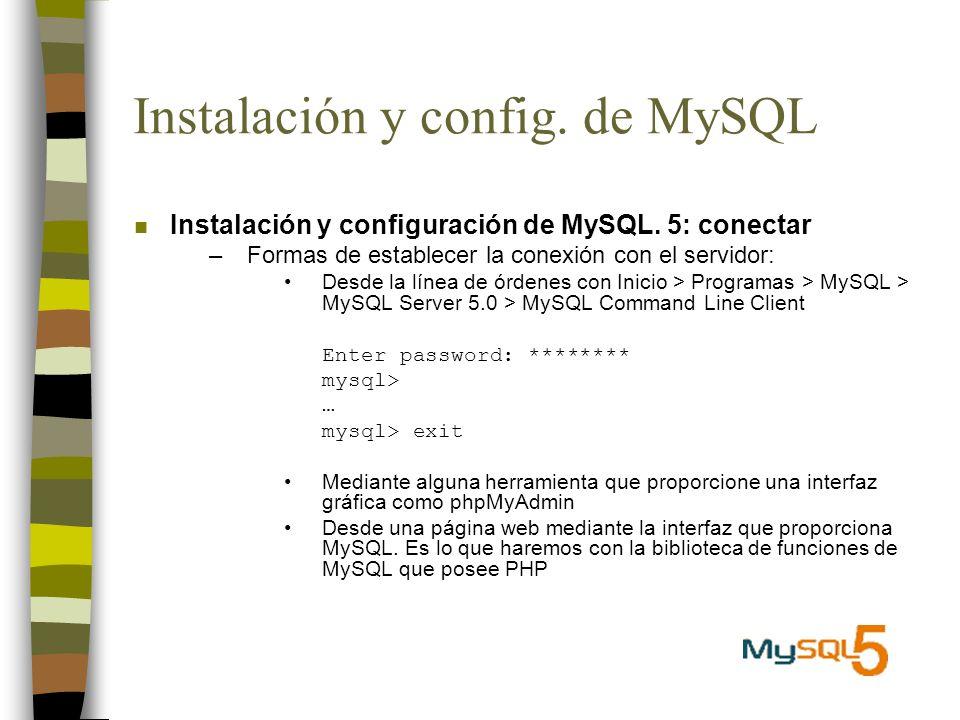 Instalación y config. de MySQL n Instalación y configuración de MySQL. 5: conectar –Formas de establecer la conexión con el servidor: Desde la línea d