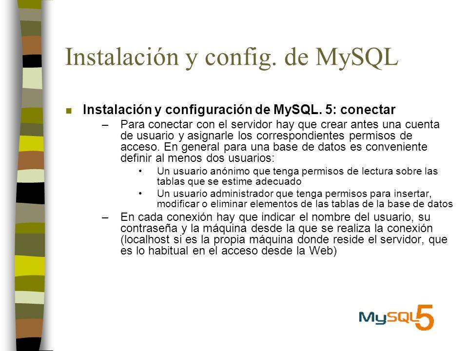 Instalación y config. de MySQL n Instalación y configuración de MySQL. 5: conectar –Para conectar con el servidor hay que crear antes una cuenta de us