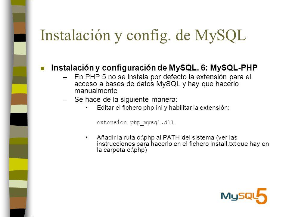 Instalación y config. de MySQL n Instalación y configuración de MySQL. 6: MySQL-PHP –En PHP 5 no se instala por defecto la extensión para el acceso a