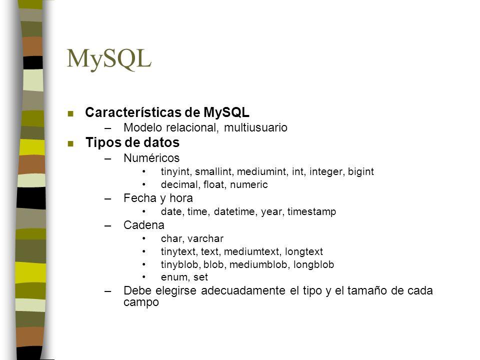 MySQL n Características de MySQL –Modelo relacional, multiusuario n Tipos de datos –Numéricos tinyint, smallint, mediumint, int, integer, bigint decim