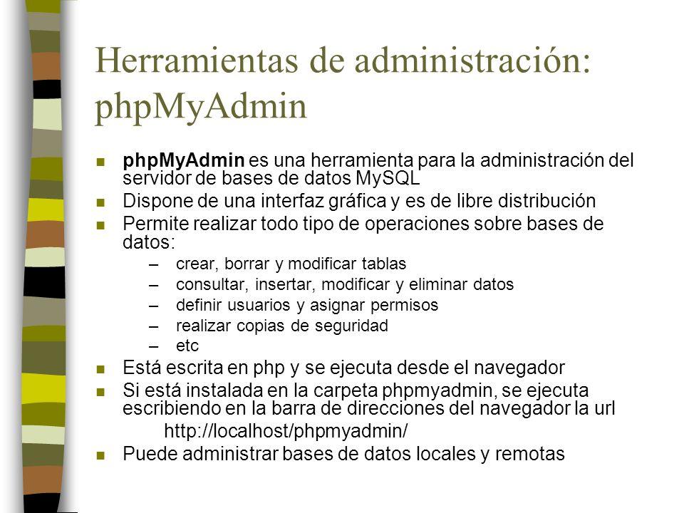 Herramientas de administración: phpMyAdmin n phpMyAdmin es una herramienta para la administración del servidor de bases de datos MySQL n Dispone de un