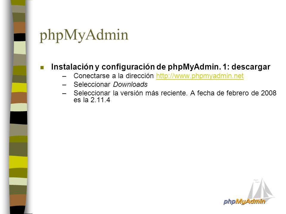 phpMyAdmin n Instalación y configuración de phpMyAdmin. 1: descargar –Conectarse a la dirección http://www.phpmyadmin.nethttp://www.phpmyadmin.net –Se