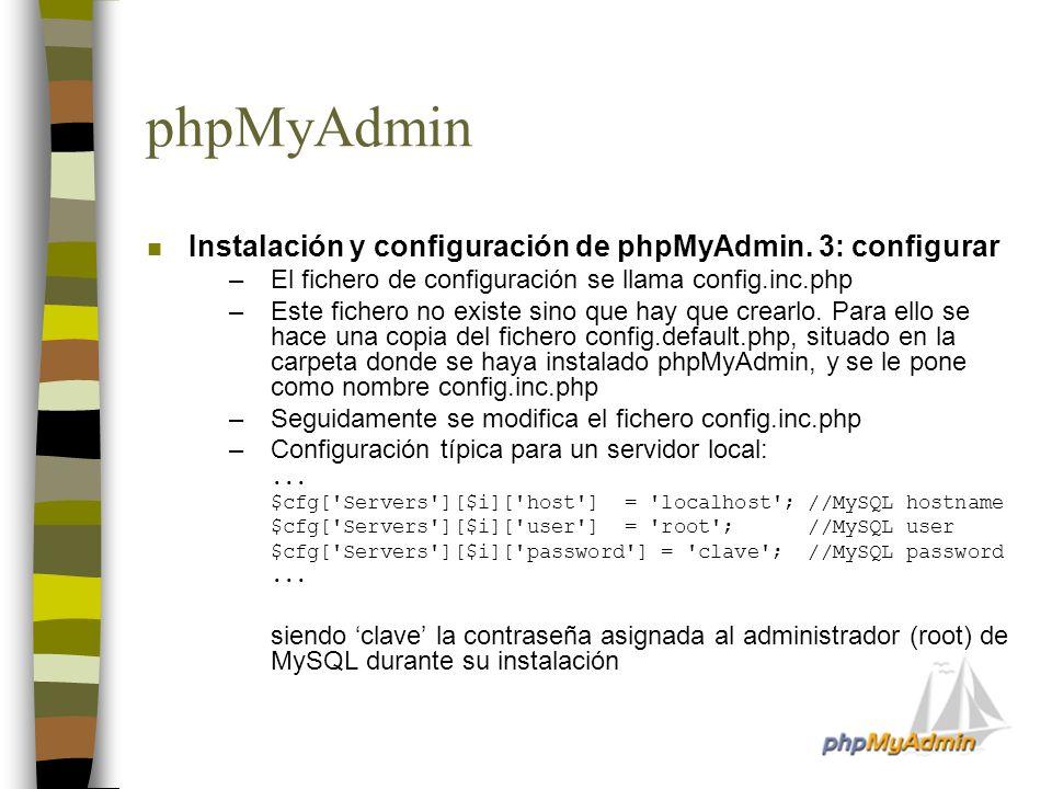 phpMyAdmin n Instalación y configuración de phpMyAdmin. 3: configurar –El fichero de configuración se llama config.inc.php –Este fichero no existe sin