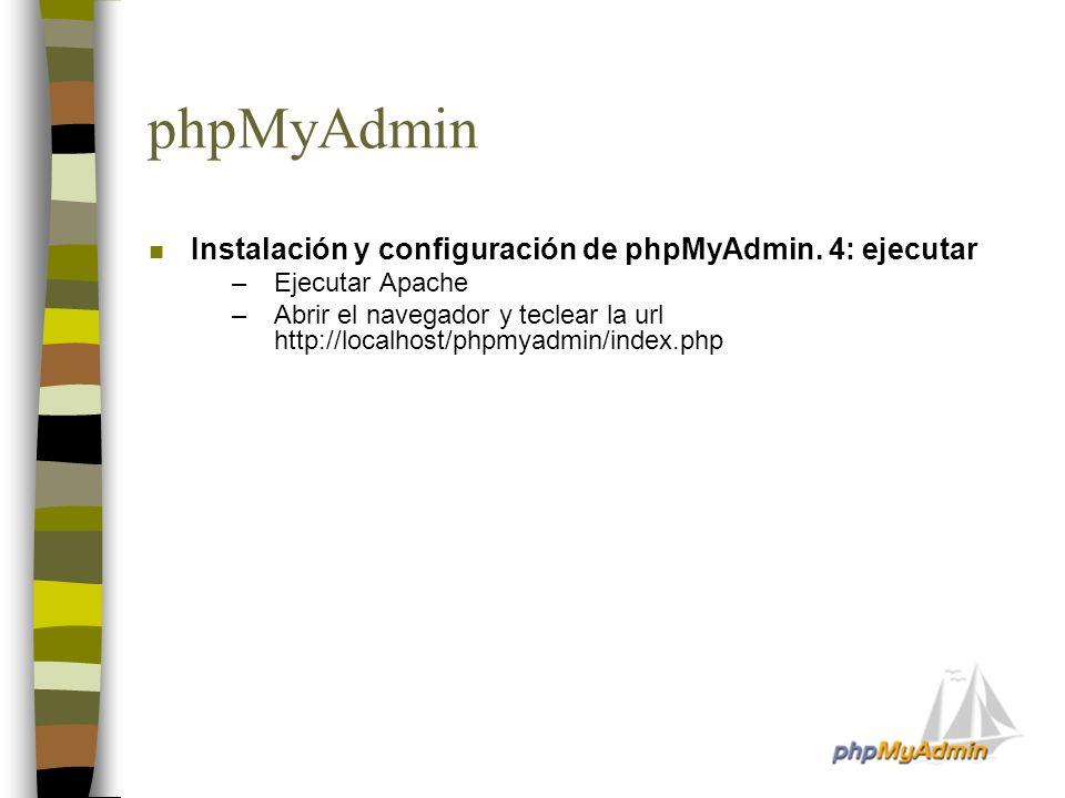 phpMyAdmin n Instalación y configuración de phpMyAdmin. 4: ejecutar –Ejecutar Apache –Abrir el navegador y teclear la url http://localhost/phpmyadmin/