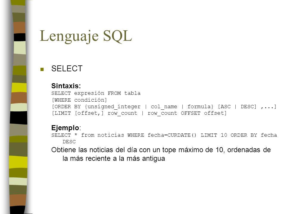 Lenguaje SQL n SELECT Sintaxis: SELECT expresión FROM tabla [WHERE condición] [ORDER BY {unsigned_integer | col_name | formula} [ASC | DESC],...] [LIM