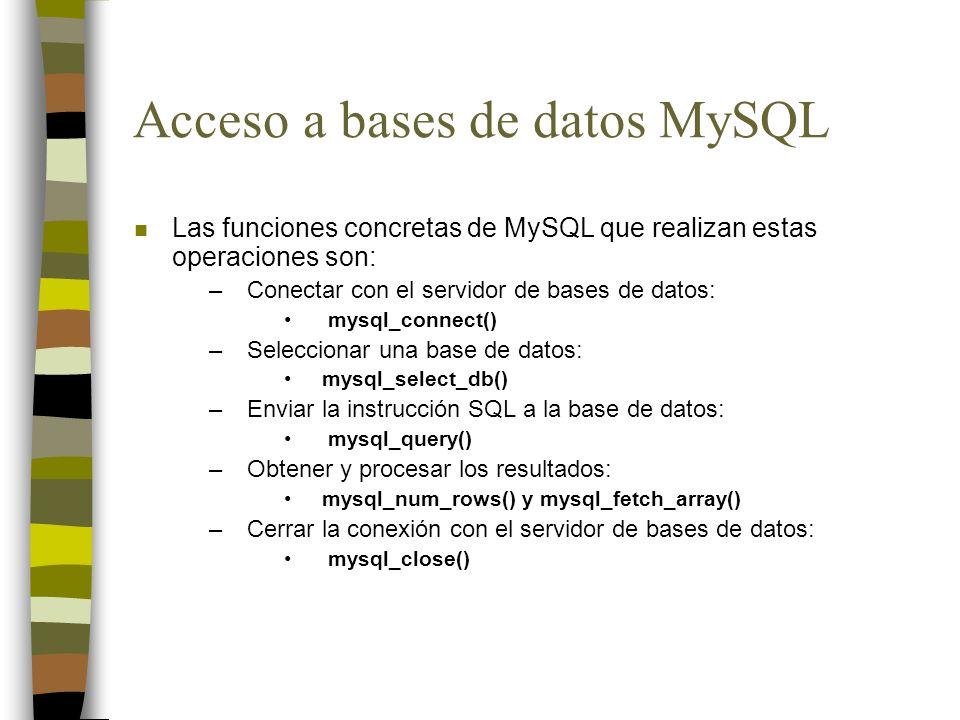 Acceso a bases de datos MySQL n Las funciones concretas de MySQL que realizan estas operaciones son: –Conectar con el servidor de bases de datos: mysq