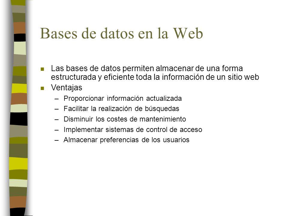 Bases de datos en la Web n Las bases de datos permiten almacenar de una forma estructurada y eficiente toda la información de un sitio web n Ventajas