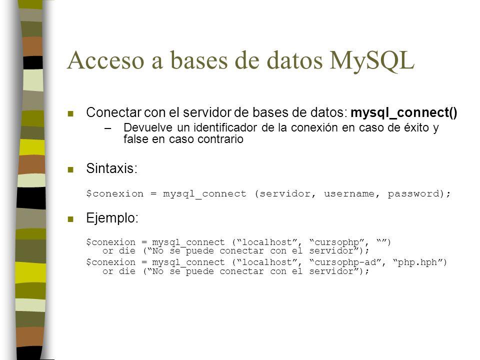 Acceso a bases de datos MySQL n Conectar con el servidor de bases de datos: mysql_connect() –Devuelve un identificador de la conexión en caso de éxito