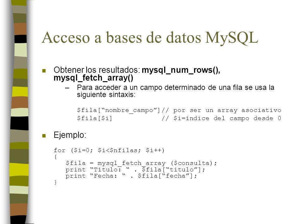 Acceso a bases de datos MySQL n Obtener los resultados: mysql_num_rows(), mysql_fetch_array() –Para acceder a un campo determinado de una fila se usa