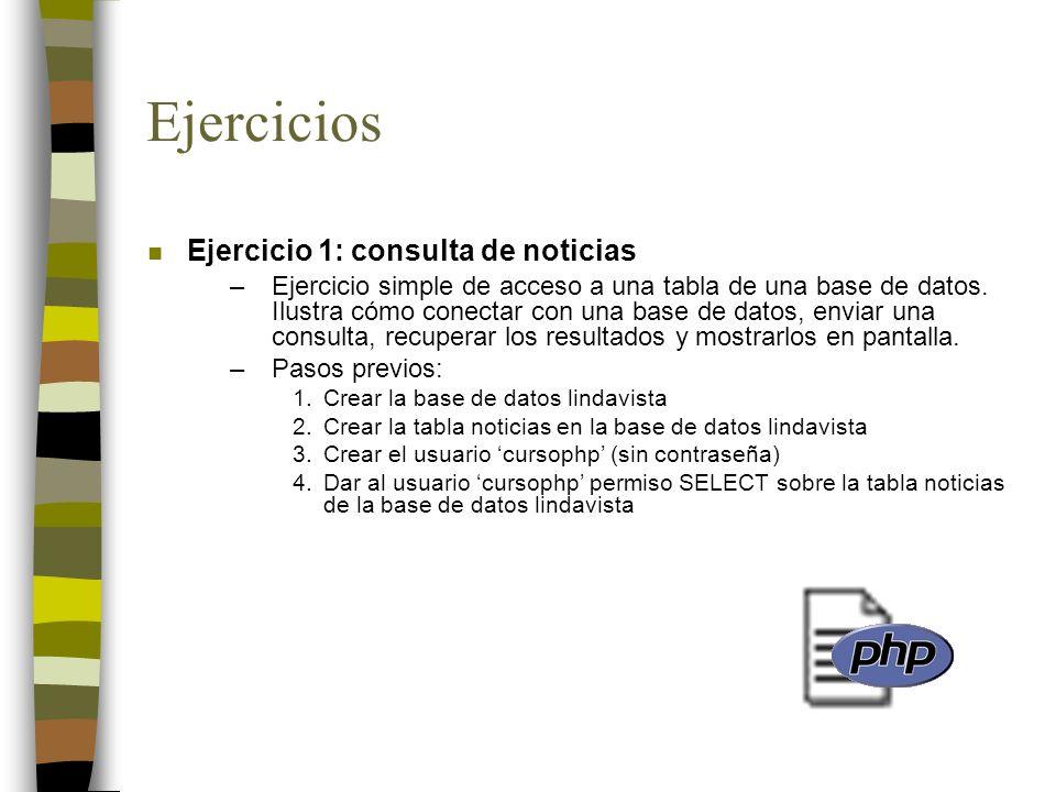 Ejercicios n Ejercicio 1: consulta de noticias –Ejercicio simple de acceso a una tabla de una base de datos. Ilustra cómo conectar con una base de dat