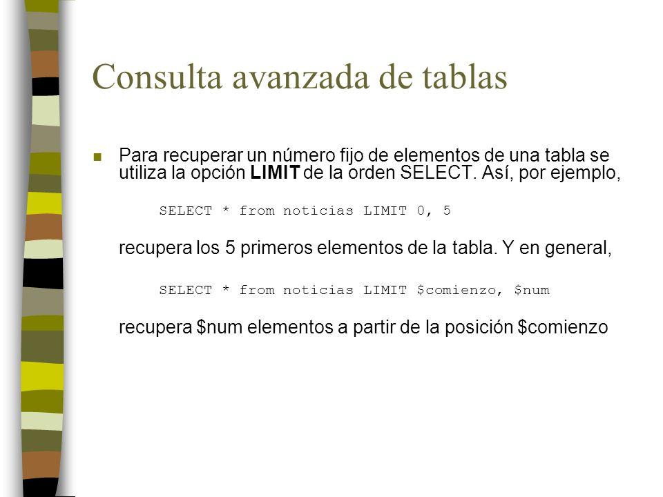 Consulta avanzada de tablas n Para recuperar un número fijo de elementos de una tabla se utiliza la opción LIMIT de la orden SELECT. Así, por ejemplo,