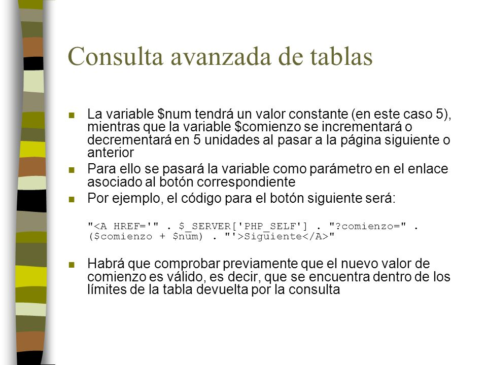 Consulta avanzada de tablas n La variable $num tendrá un valor constante (en este caso 5), mientras que la variable $comienzo se incrementará o decrem