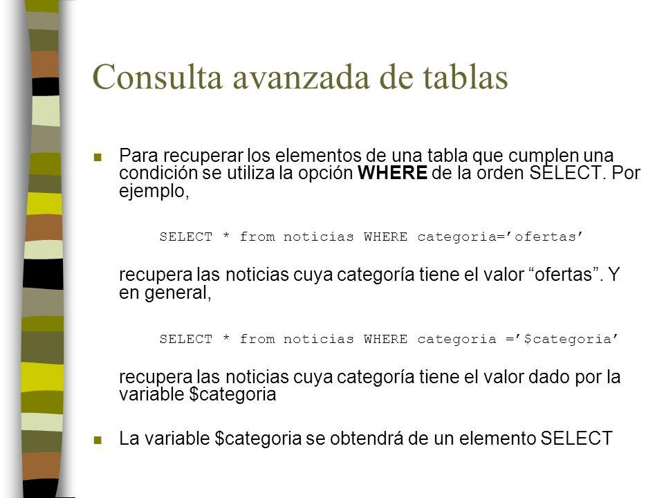 Consulta avanzada de tablas n Para recuperar los elementos de una tabla que cumplen una condición se utiliza la opción WHERE de la orden SELECT. Por e