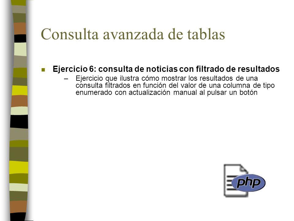 Consulta avanzada de tablas n Ejercicio 6: consulta de noticias con filtrado de resultados –Ejercicio que ilustra cómo mostrar los resultados de una c
