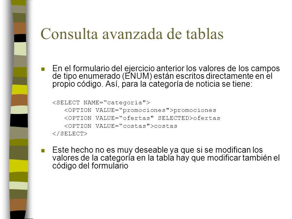 Consulta avanzada de tablas n En el formulario del ejercicio anterior los valores de los campos de tipo enumerado (ENUM) están escritos directamente e