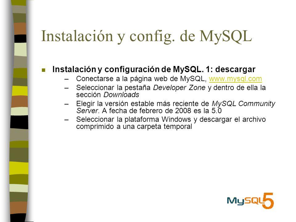 Instalación y config. de MySQL n Instalación y configuración de MySQL. 1: descargar –Conectarse a la página web de MySQL, www.mysql.comwww.mysql.com –