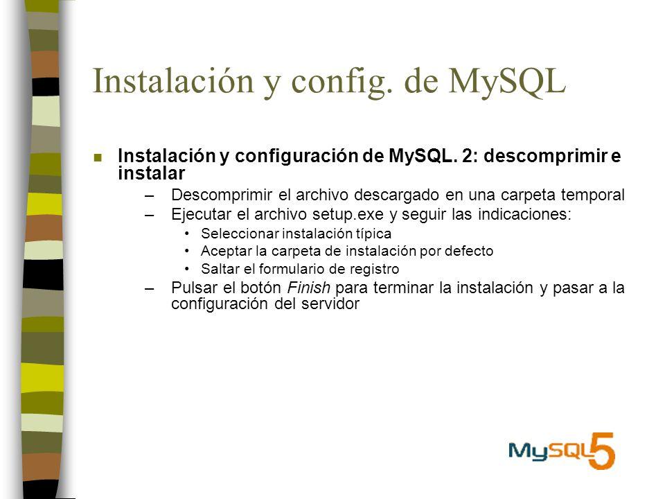 Instalación y config. de MySQL n Instalación y configuración de MySQL. 2: descomprimir e instalar –Descomprimir el archivo descargado en una carpeta t