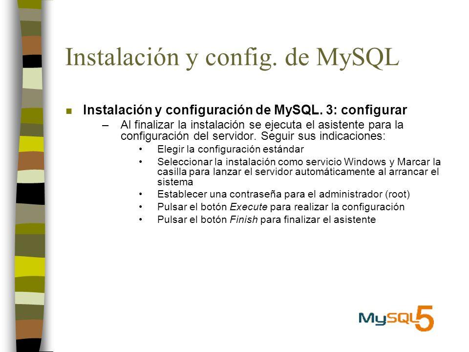 Instalación y config. de MySQL n Instalación y configuración de MySQL. 3: configurar –Al finalizar la instalación se ejecuta el asistente para la conf