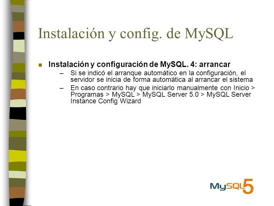 Instalación y config. de MySQL n Instalación y configuración de MySQL. 4: arrancar –Si se indicó el arranque automático en la configuración, el servid
