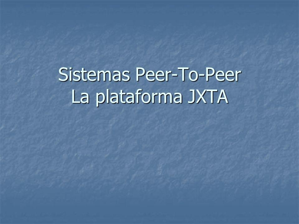 Sistemas Peer-To-Peer La plataforma JXTA