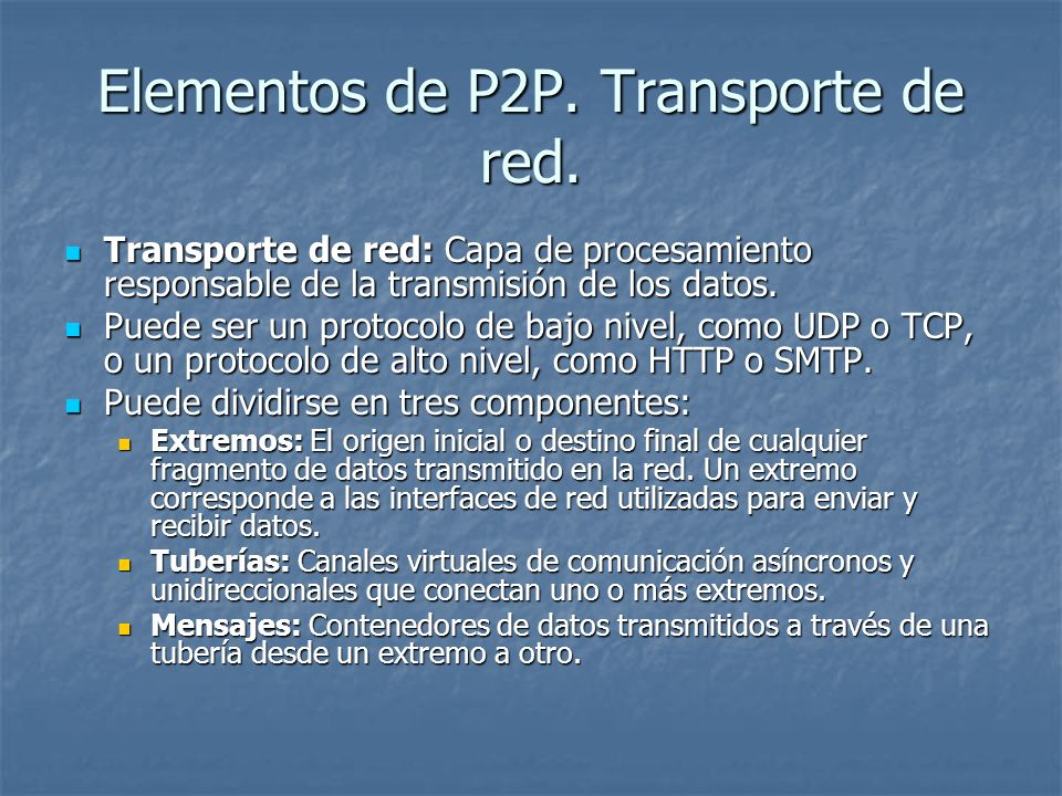 Elementos de P2P. Transporte de red. Transporte de red: Capa de procesamiento responsable de la transmisión de los datos. Transporte de red: Capa de p