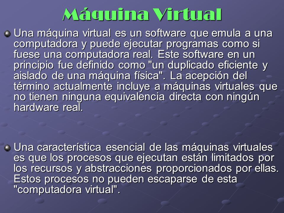 Máquina Virtual Una máquina virtual es un software que emula a una computadora y puede ejecutar programas como si fuese una computadora real. Este sof