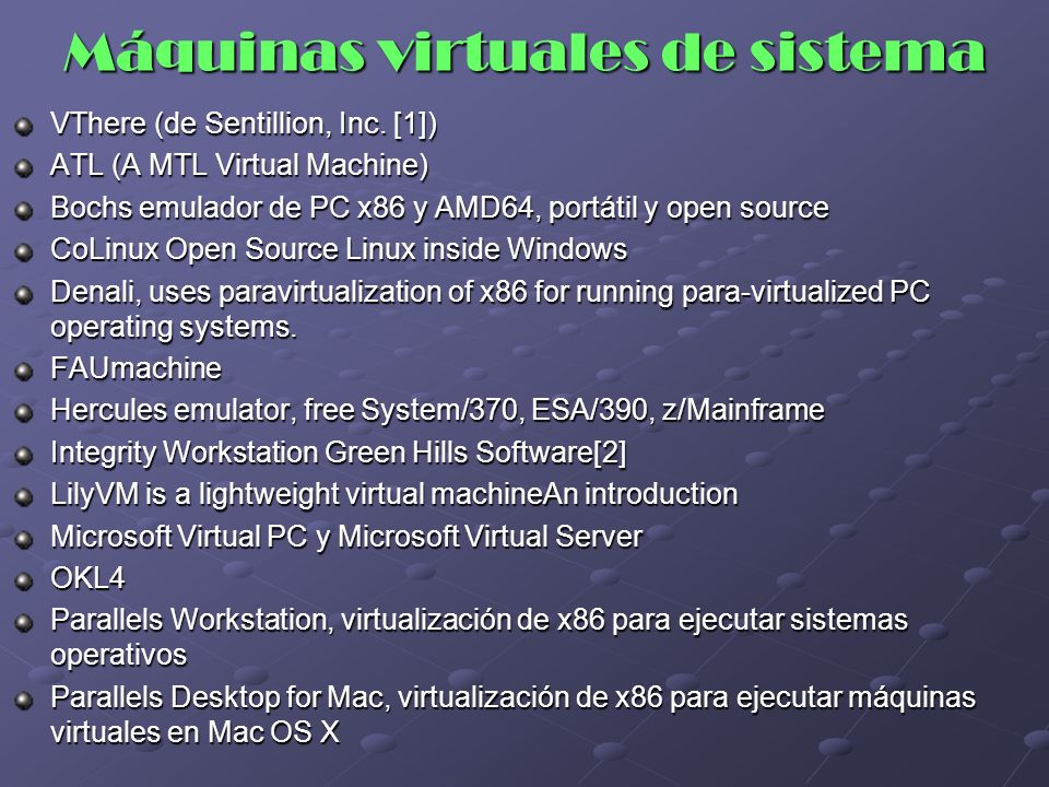 Máquinas virtuales de sistema VThere (de Sentillion, Inc. [1]) ATL (A MTL Virtual Machine) Bochs emulador de PC x86 y AMD64, portátil y open source Co