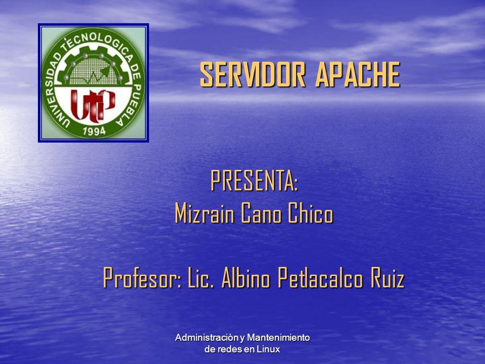 Administraciòn y Mantenimiento de redes en Linux PRESENTA: Mizrain Cano Chico Profesor: Lic.