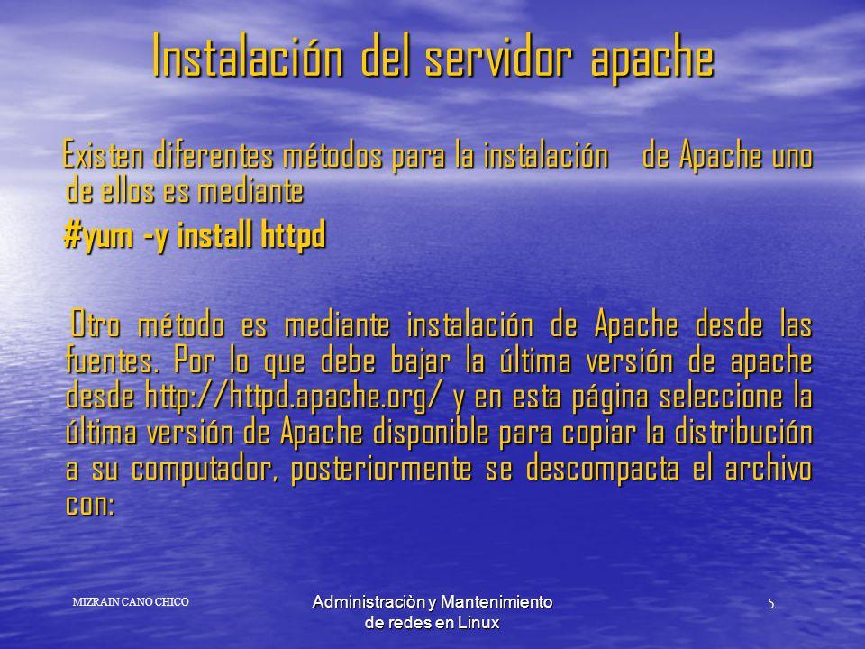Administraciòn y Mantenimiento de redes en Linux Instalación del servidor apache Existen diferentes métodos para la instalación de Apache uno de ellos es mediante Existen diferentes métodos para la instalación de Apache uno de ellos es mediante #yum -y install httpd #yum -y install httpd Otro método es mediante instalación de Apache desde las fuentes.