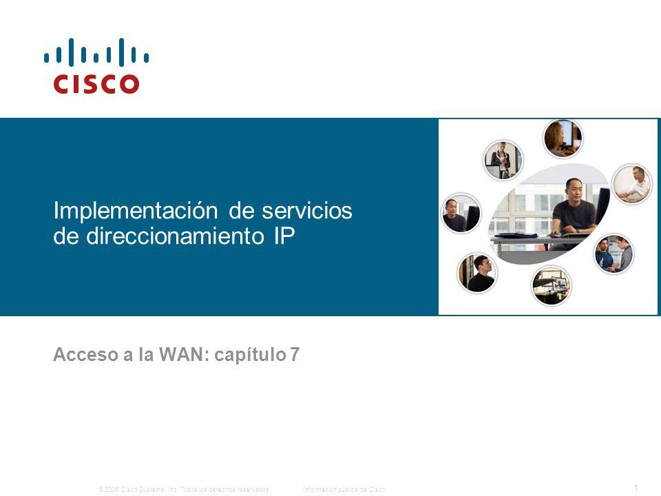 © 2006 Cisco Systems, Inc. Todos los derechos reservados.Información pública de Cisco 1 Implementación de servicios de direccionamiento IP Acceso a la
