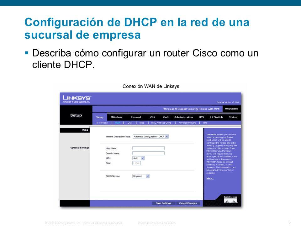© 2006 Cisco Systems, Inc. Todos los derechos reservados.Información pública de Cisco 6 Configuración de DHCP en la red de una sucursal de empresa Des