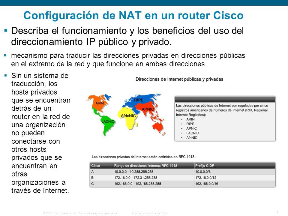 © 2006 Cisco Systems, Inc. Todos los derechos reservados.Información pública de Cisco 1 Configuración de NAT en un router Cisco Describa el funcionami