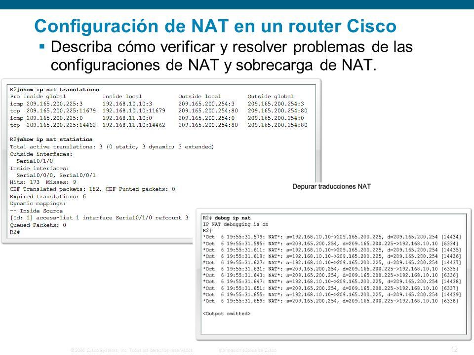 © 2006 Cisco Systems, Inc. Todos los derechos reservados.Información pública de Cisco 12 Configuración de NAT en un router Cisco Describa cómo verific