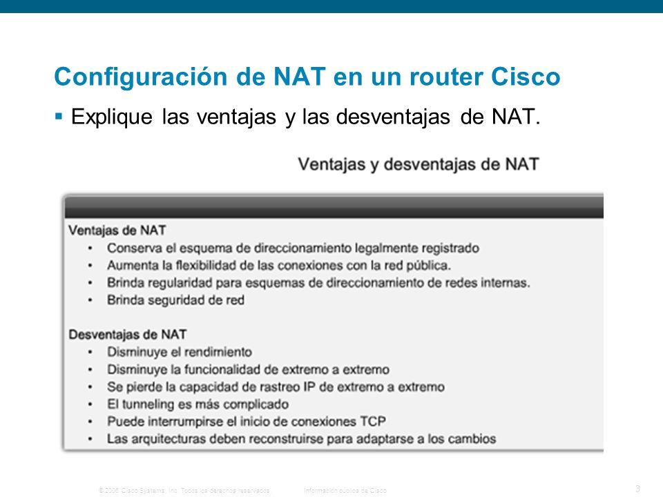 © 2006 Cisco Systems, Inc. Todos los derechos reservados.Información pública de Cisco 3 Configuración de NAT en un router Cisco Explique las ventajas
