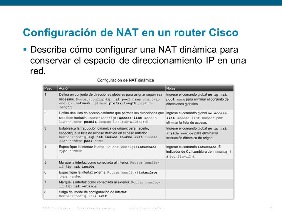 © 2006 Cisco Systems, Inc. Todos los derechos reservados.Información pública de Cisco 6 Configuración de NAT en un router Cisco Describa cómo configur