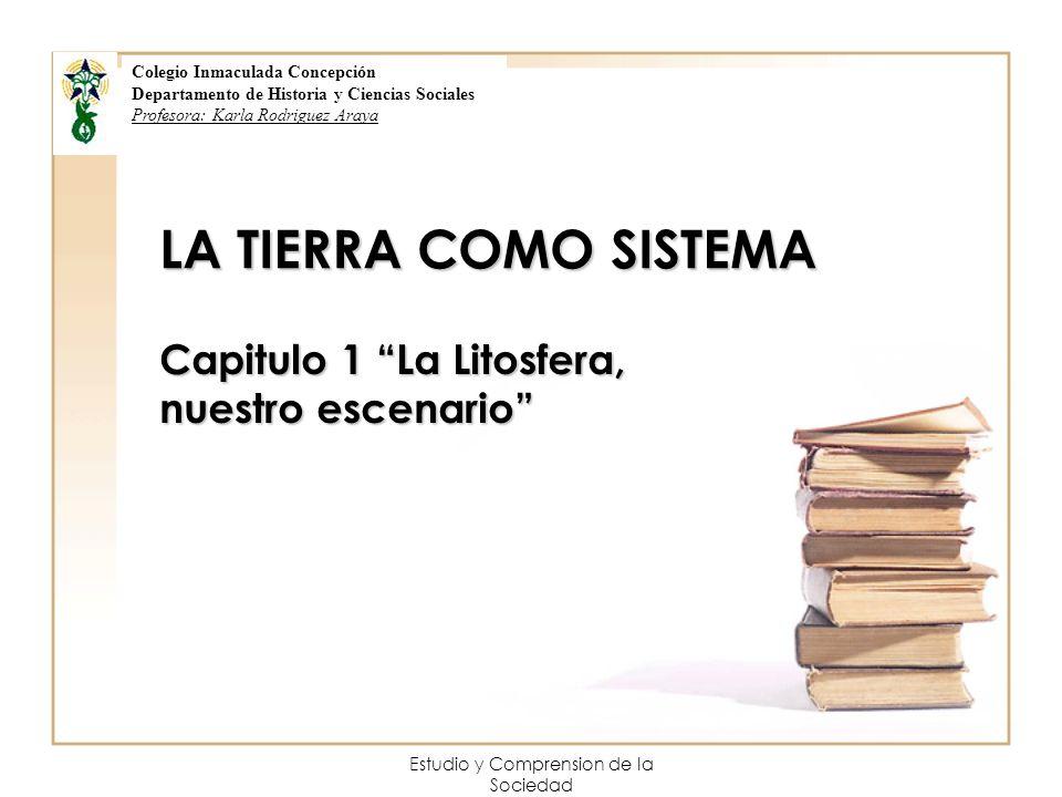 Estudio y Comprension de la Sociedad LA TIERRA COMO SISTEMA Capitulo 1 La Litosfera, nuestro escenario Colegio Inmaculada Concepción Departamento de H