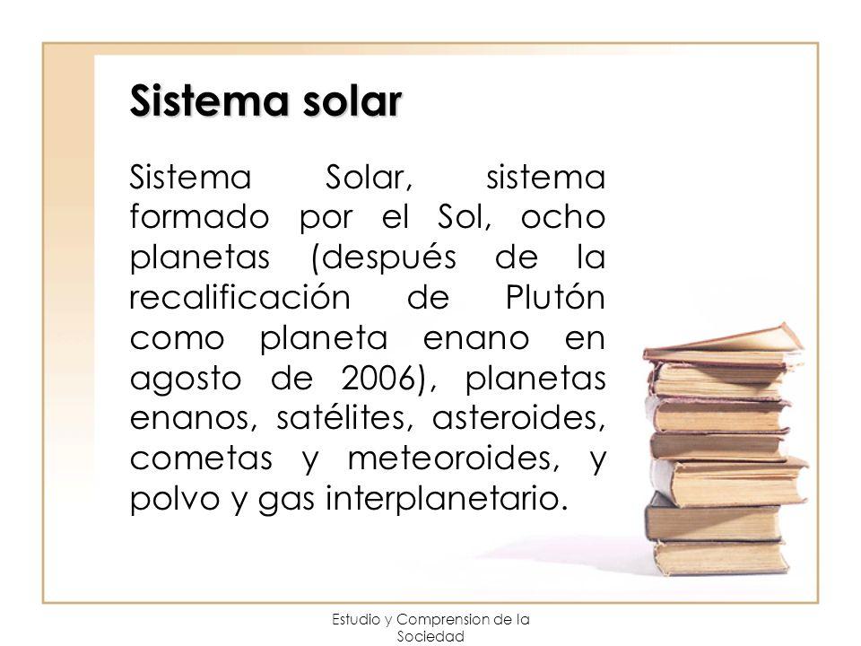 Sistema solar Sistema Solar, sistema formado por el Sol, ocho planetas (después de la recalificación de Plutón como planeta enano en agosto de 2006),