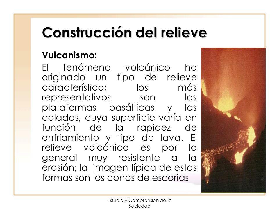 Estudio y Comprension de la Sociedad Construcción del relieve Vulcanismo: El fenómeno volcánico ha originado un tipo de relieve característico; los má