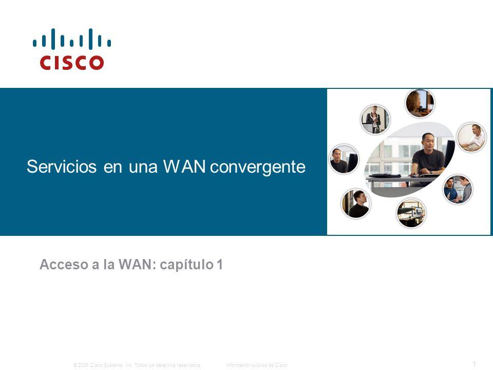 © 2006 Cisco Systems, Inc. Todos los derechos reservados.Información pública de Cisco 1 Servicios en una WAN convergente Acceso a la WAN: capítulo 1