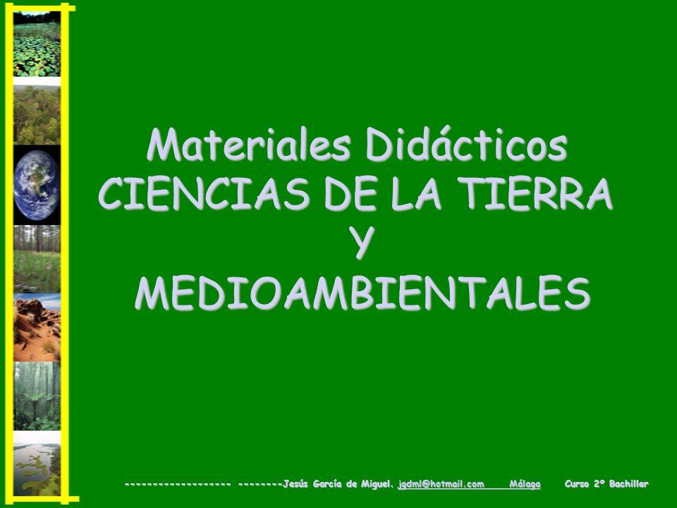 Materiales Didácticos CIENCIAS DE LA TIERRA YMEDIOAMBIENTALES ------------------- --------Jesús García de Miguel. jgdml@hotmail.com Málaga Curso 2º Ba