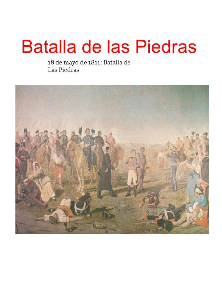 Batalla de las Piedras 18 de mayo de 1811: Batalla de Las Piedras 18 de mayo de 1811.