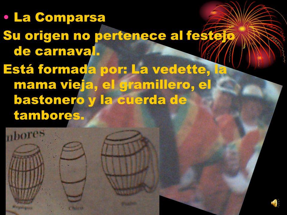 La Comparsa Su origen no pertenece al festejo de carnaval. Está formada por: La vedette, la mama vieja, el gramillero, el bastonero y la cuerda de tam