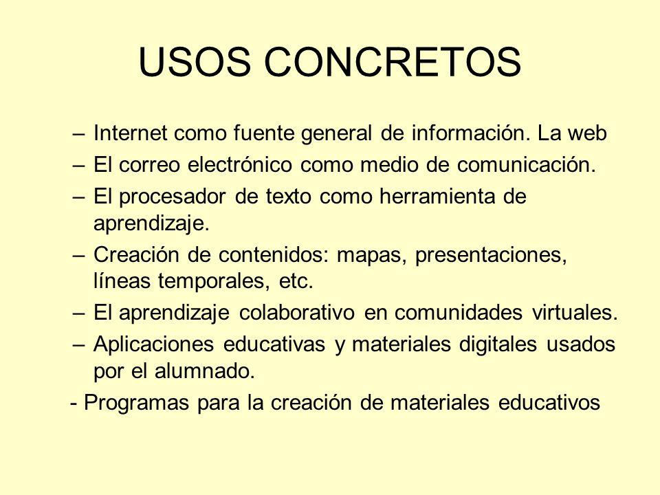 USOS CONCRETOS –Internet como fuente general de información. La web –El correo electrónico como medio de comunicación. –El procesador de texto como he
