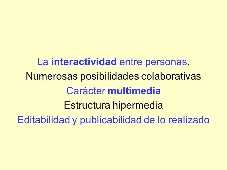 La interactividad entre personas. Numerosas posibilidades colaborativas Carácter multimedia Estructura hipermedia Editabilidad y publicabilidad de lo