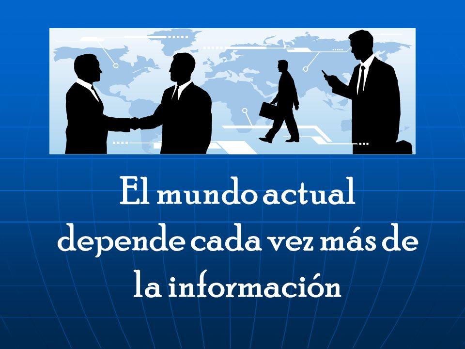 El mundo actual depende cada vez más de la información