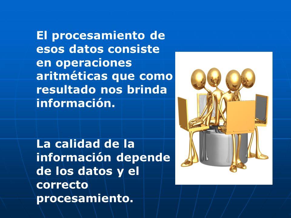 El procesamiento de esos datos consiste en operaciones aritméticas que como resultado nos brinda información.