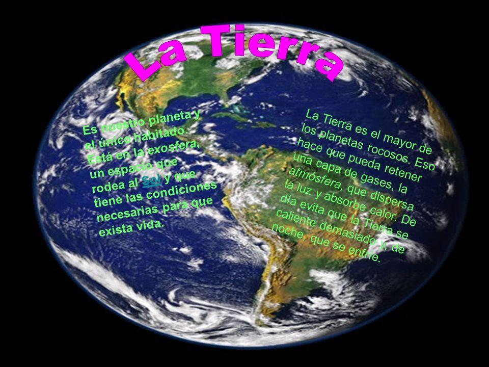 Es nuestro planeta y el único habitado. Está en la exosfera, un espacio que rodea al Sol y que tiene las condiciones necesarias para que exista vida.S