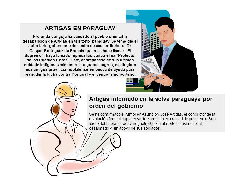 ARTIGAS EN PARAGUAY Profunda congoja ha causado al pueblo oriental la desaparición de Artigas en territorio paraguay.